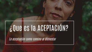 ¿Qué es la Aceptación? | Aceptación como herramienta de Bienestar